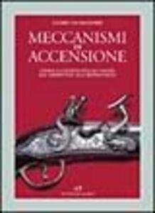 Libro Meccanismi di accensione. Storia illustrata dell'acciarino dal serpentino alla retrocarica Cesare Calamandrei