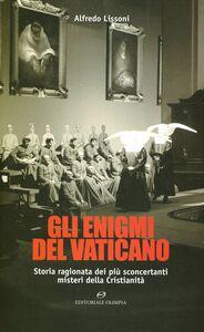 Libro Gli enigmi del Vaticano. Storia ragionata dei più sconcertanti misteri della cristianità Alfredo Lissoni