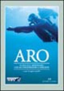 Foto Cover di ARO. Guida alle immersioni con autorespiratore a ossigeno, Libro di Angelo Landolfi, edito da Editoriale Olimpia