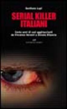 Serial killer italiani. Cento anni di casi agghiaccianti da Vincenzo Verzeni a Donato Bilancia - Gordiano Lupi - copertina
