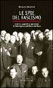 Le spie del fascismo. Uomini, apparati e operazioni di intelligence nell'Italia del duce