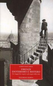 Libro Firenze, esoterismo e mistero. Un viaggio tra i segreti e gli enigmi della città Enrico Baccarini