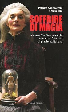 Soffrire di magia. Mamma Ebe, Vanna Marchi e le altre. Otto casi di plagio allitaliana.pdf
