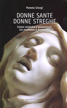 Donne sante donne streghe. Estasi mistiche e possessioni tra Medioevo e modernità.pdf