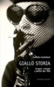 Libro Giallo storia. Enigmi, intrighi e delitti del '900 Leandro Castellani