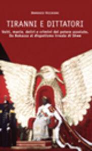 Libro Tiranni e dittatori. Volti, manie, deliri e crimini del potere assoluto. Da Bokassa al dispotismo irreale di Shwe Domenico Vecchioni