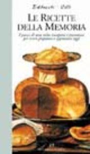 Libro Le ricette della memoria. I piatti di una volta riscoperti e presentati per essere preparati e apprezzati oggi Paola Balducchi , Paola Celli