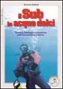 Foto Cover di Il sub in acque dolci. Tecnica, fisiologia e sicurezza dell'immersione interna, Libro di Americo Galfetti, edito da Editoriale Olimpia