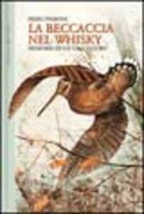 Foto Cover di La beccaccia nel whisky. Memorie di un cacciatore, Libro di Piero Pieroni, edito da Editoriale Olimpia