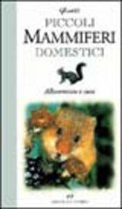 Libro Piccoli mammiferi domestici. Allevamento e cura Massimo Gentili