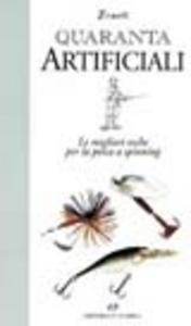 Libro Quaranta artificiali. Le migliori esche per la pesca a spinning Antonio Brandi