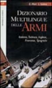 Libro Dizionario multilingue delle armi Edoardo Mori , Lorenzo Golino