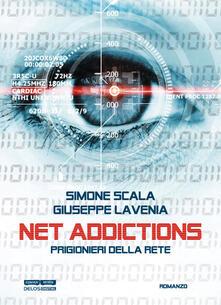 Net addictions. Prigionieri della rete - Giuseppe Lavenia,Simone Scala - copertina