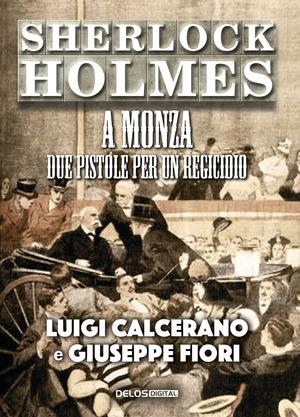 Sherlock Holmes a Monza. Due pistole per un regicidio