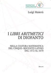 92fa6e5d93 I libri aritmetici di Diofanto nella cultura matematica del Cinque-Seicento  latino dal 1572 al