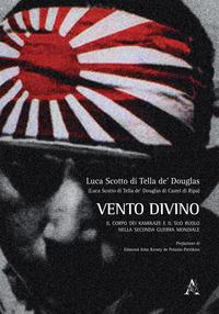 Vento divino. Il corpo dei kamikaze e il suo ruolo nella seconda guerra mondiale - Scotto di Tella de' Douglas Luca - wuz.it