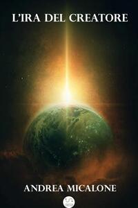 L' ira del creatore. Il tramonto della luna. Vol. 5 - Andrea Micalone - ebook