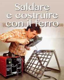 Saldare e costruire con il ferro - Valerio Poggi - ebook