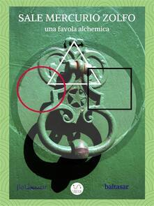 Sale mercurio zolfo. Una favola alchemica - Baltasar - ebook