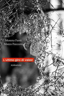 L' ultimo giro di valzer - Morena Fanti,Marco Freccero - ebook