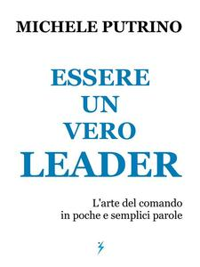 Essere un Vero Leader - Michele Putrino - ebook