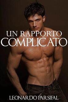 Un rapporto complicato - Leonardo Parsifal - ebook