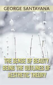 Thesense of beauty. Being the outlines of aesthetic theory