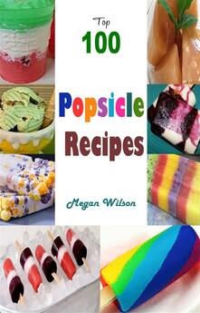 Top 100 Popsicle Recipes