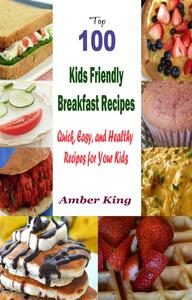 Top 100 kids friendly breakfast recipes. Quick, easy, and healthy recipes for your kids