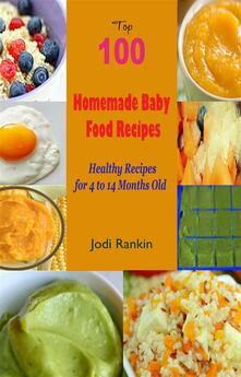 Top 100 homemade baby food recipes. Healthy recipes for 4 to 14 months old