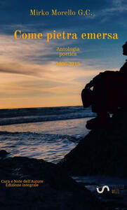 Come pietra emersa. Antologia poetica (2006-2015)