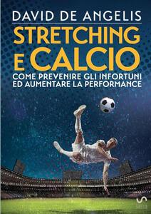 Stretching e calcio. Come prevenire gli infortuni ed aumentare la performance