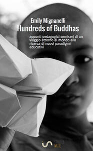 Hundreds of Buddhas. Appunti pedagogici semiseri di un viaggio attorno al mondo alla ricerca di nuovi paradigmi educativi - Emily Mignanelli - copertina