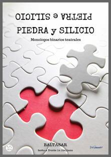 Piedra y silicio. Monologos binarios teatrales - Baltasar - copertina
