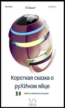 Breve favola dell'uovo di Ruha. Ediz. russa. Testo italiano a fronte - Baltasar - copertina