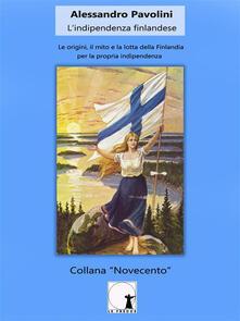 L' indipendenza finlandese. Le origini, il mito e la lotta della Finlandia per la propria indipendenza - Alessandro Pavolini - ebook