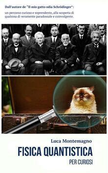 Fisica quantistica per curiosi - Luca Montemagno - ebook