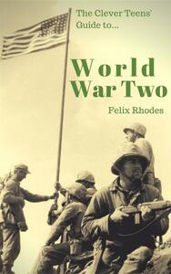 Theworld war two. The clever teens' guides to...