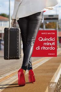 Quindici minuti di ritardo - Marco Maltoni - ebook