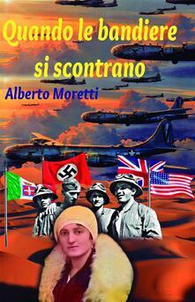 Quando le bandiere si scontrano - Alberto Moretti - ebook