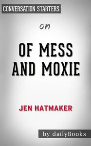 Of mess and moxie: wrangling delight out of this wild and glorious life by Jen Hatmaker. Conversation starters
