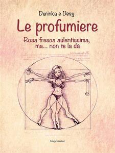 Le profumiere - Desy Icardi,Darinka Mignatta - ebook
