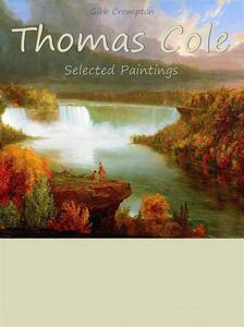 Thomas Cole. Selected paintings. Ediz. illustrata