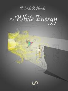 The white energy - Patrick R. Hawk - ebook