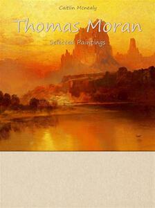 Thomas Moran. Selected paintings. Ediz. illustrata