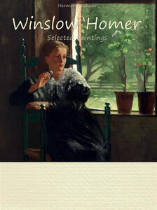 Winslow Homer. Selected paintings. Ediz. illustrata
