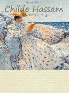 Childe Hassam. Selected paintings. Ediz. illustrata