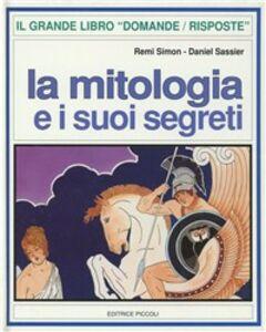 Foto Cover di La mitologia e i suoi segreti, Libro di Remi Simon,Daniel Sassier, edito da Piccoli