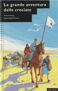Libro La grande avventura delle crociate Viviane Koenig