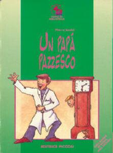 Foto Cover di Un papà pazzesco, Libro di Pierre Louki, edito da Piccoli